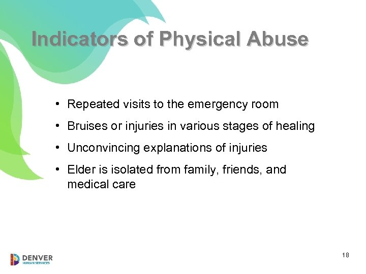 Indicators of Physical Abuse • Repeated visits to the emergency room • Bruises or