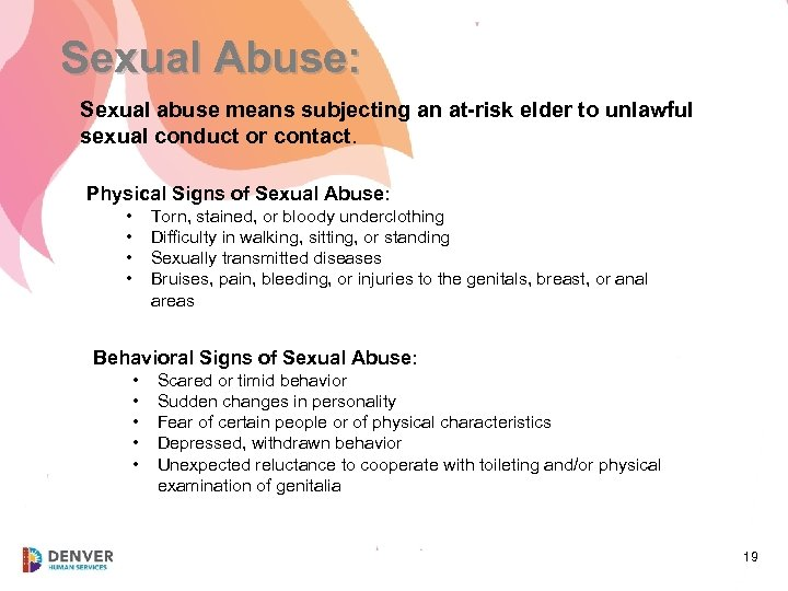 Sexual Abuse: Sexual abuse means subjecting an at-risk elder to unlawful sexual conduct or