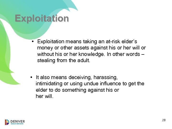 Exploitation • Exploitation means taking an at-risk elder's money or other assets against his