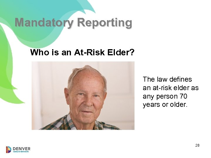 Mandatory Reporting Who is an At-Risk Elder? The law defines an at-risk elder as