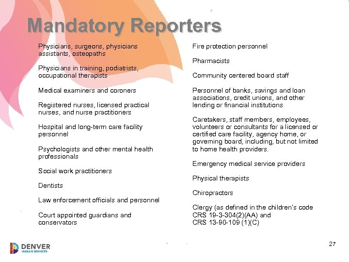 Mandatory Reporters Physicians, surgeons, physicians assistants, osteopaths Physicians in training, podiatrists, occupational therapists Medical