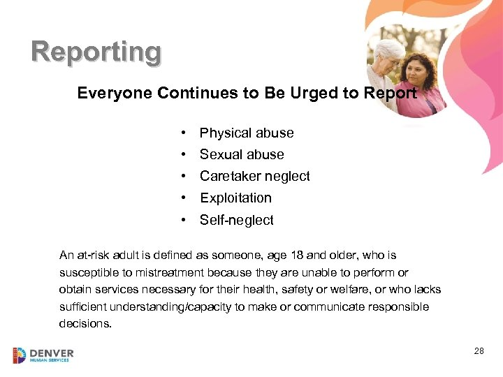 Reporting Everyone Continues to Be Urged to Report • Physical abuse • Sexual abuse