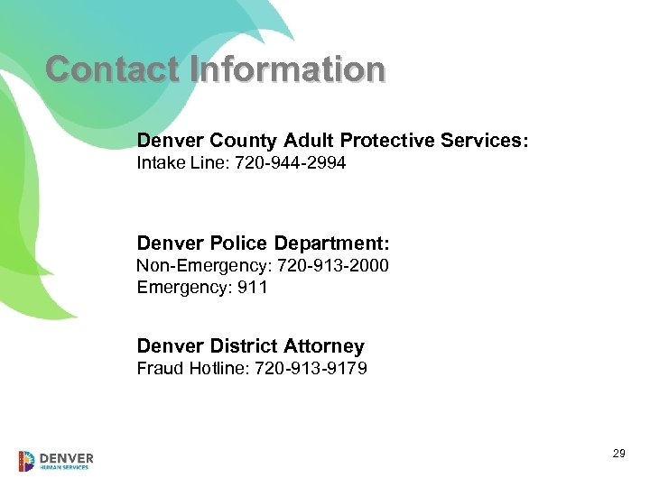 Contact Information Denver County Adult Protective Services: Intake Line: 720 -944 -2994 Denver Police