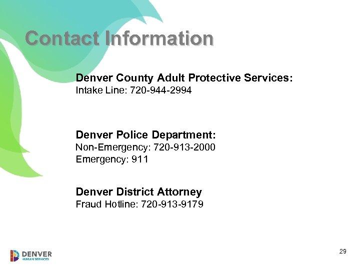 Contact Information Denver County Adult Protective Services: Intake Line: 720 -944 -2994 Denver Police