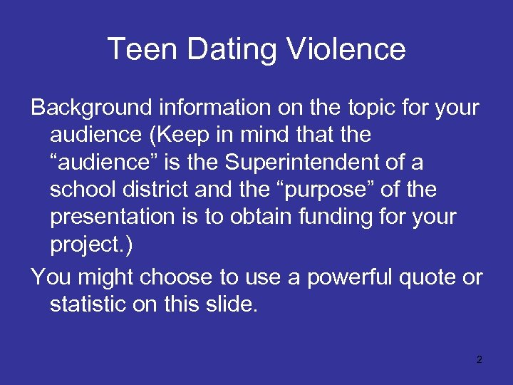 Teen Dating Violence Background information on the topic for your audience (Keep in mind