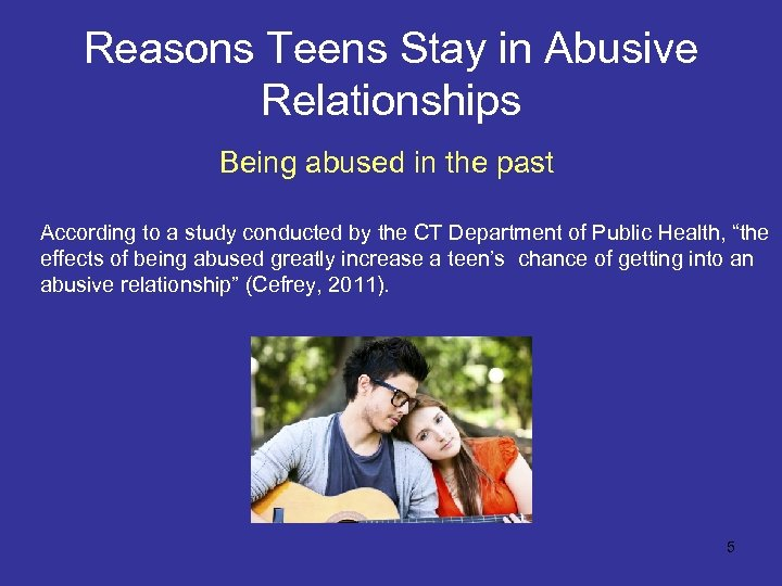 Reasons Teens Stay in Abusive Relationships Being abused in the past According to a