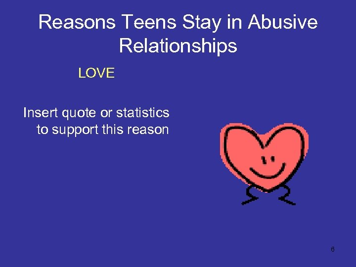 Reasons Teens Stay in Abusive Relationships LOVE Insert quote or statistics to support this