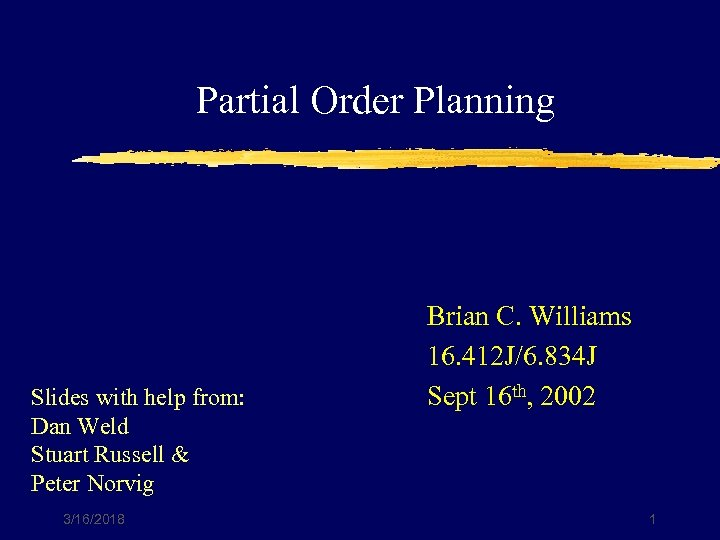 Partial Order Planning Slides with help from: Dan Weld Stuart Russell & Peter Norvig