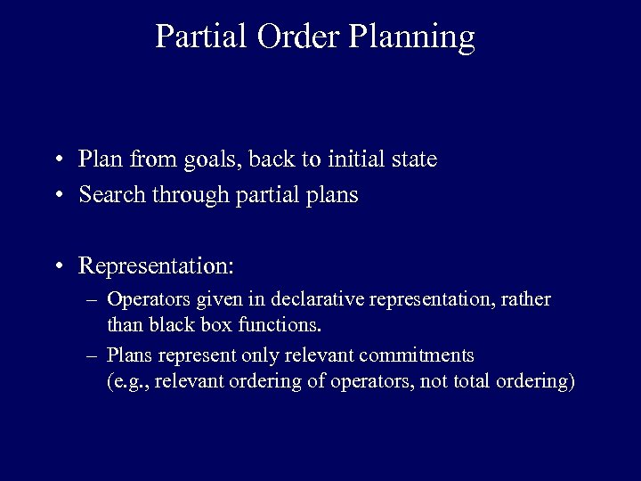 Partial Order Planning • Plan from goals, back to initial state • Search through