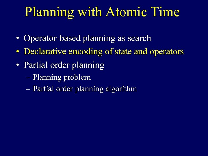 Planning with Atomic Time • Operator-based planning as search • Declarative encoding of state