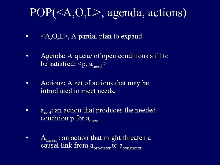 POP(<A, O, L>, agenda, actions) • <A, O, L>, A partial plan to expand