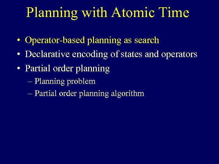 Planning with Atomic Time • Operator-based planning as search • Declarative encoding of states