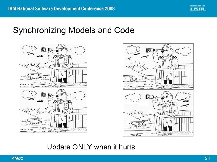 Synchronizing Models and Code Update ONLY when it hurts © 2007 IBM Corporation AM