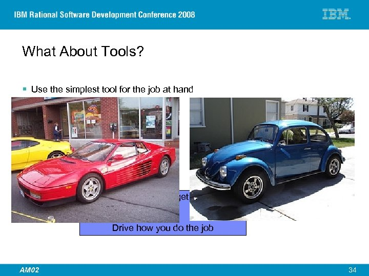 What About Tools? § Use the simplest tool for the job at hand –