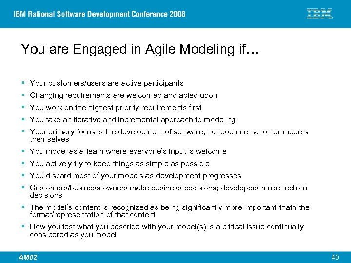 You are Engaged in Agile Modeling if… § § § Your customers/users are active