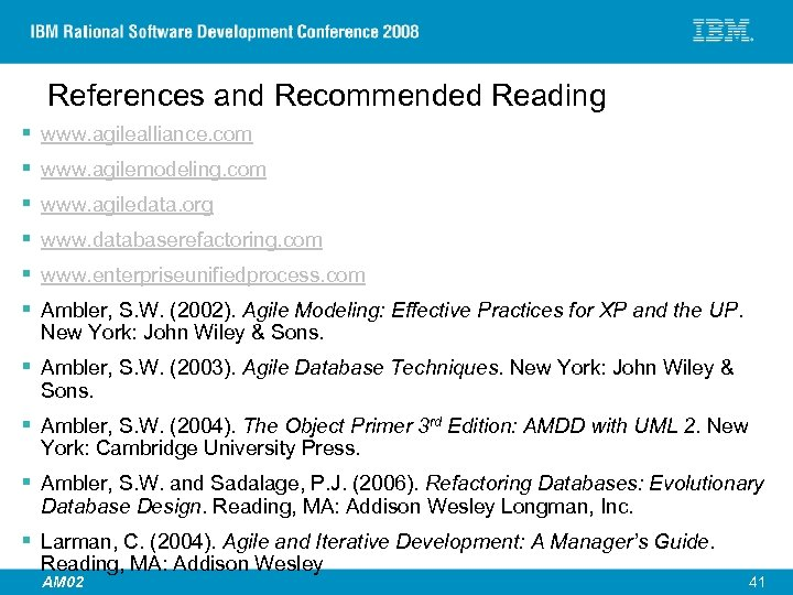 References and Recommended Reading § § § www. agilealliance. com www. agilemodeling. com www.