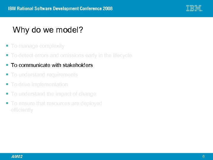 Why do we model? § To manage complexity § To detect errors and omissions