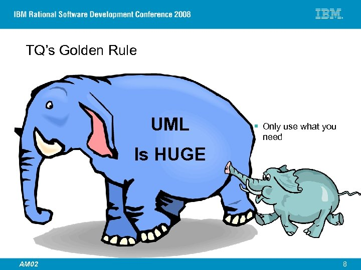 TQ's Golden Rule UML § Only use what you need Is HUGE © 2007