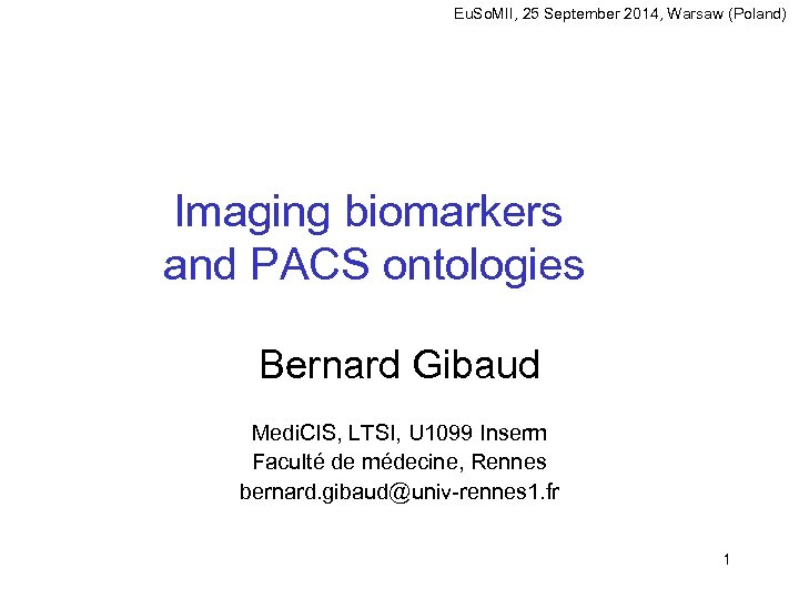 Eu. So. MII, 25 September 2014, Warsaw (Poland) Imaging biomarkers and PACS ontologies Bernard