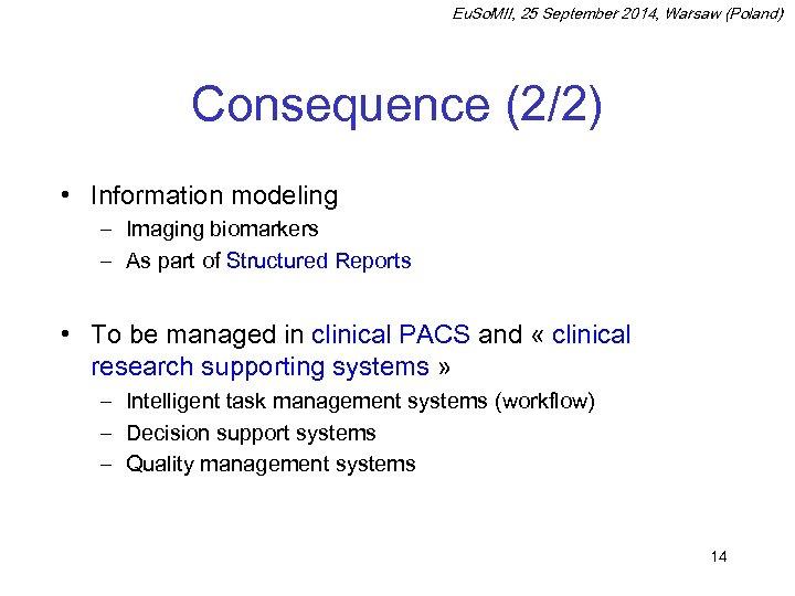 Eu. So. MII, 25 September 2014, Warsaw (Poland) Consequence (2/2) • Information modeling –