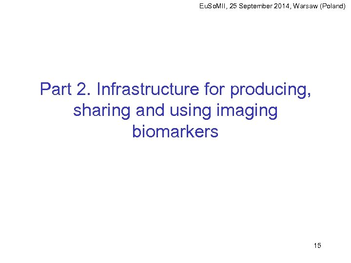 Eu. So. MII, 25 September 2014, Warsaw (Poland) Part 2. Infrastructure for producing, sharing