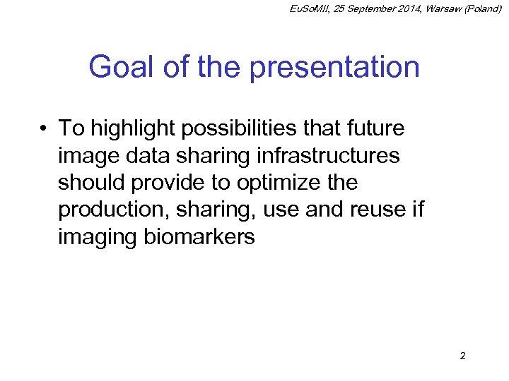 Eu. So. MII, 25 September 2014, Warsaw (Poland) Goal of the presentation • To