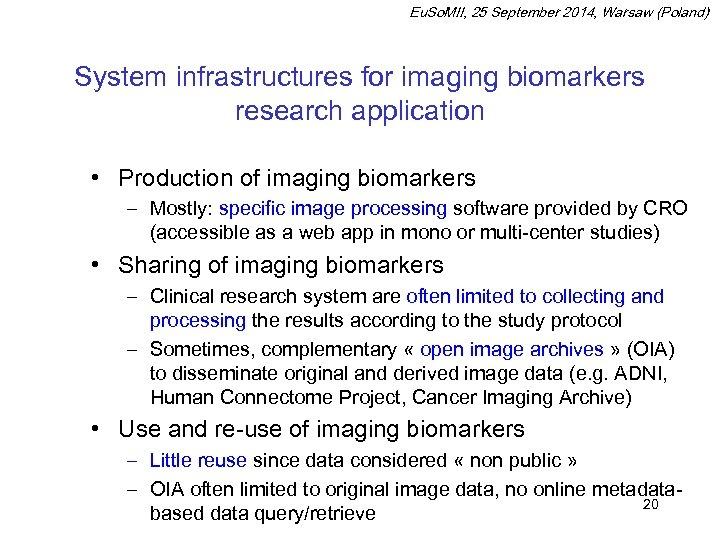 Eu. So. MII, 25 September 2014, Warsaw (Poland) System infrastructures for imaging biomarkers research