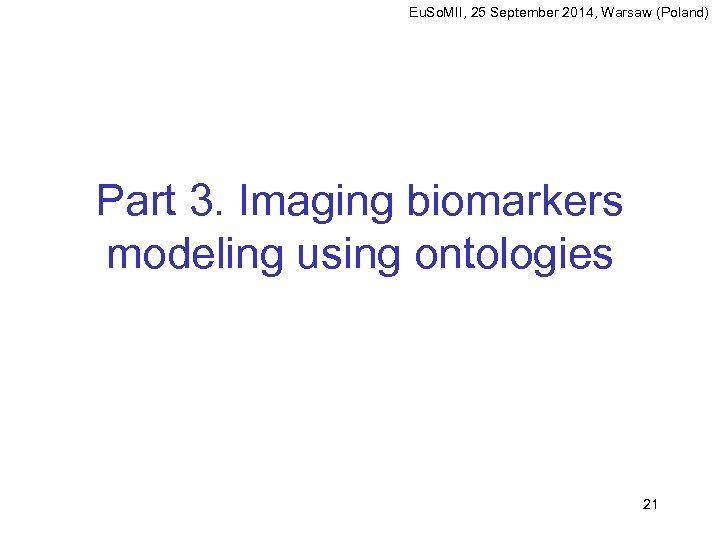 Eu. So. MII, 25 September 2014, Warsaw (Poland) Part 3. Imaging biomarkers modeling using