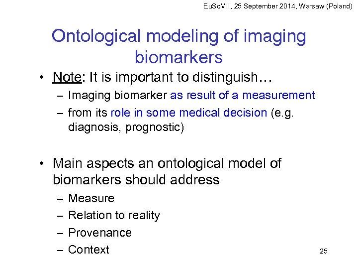 Eu. So. MII, 25 September 2014, Warsaw (Poland) Ontological modeling of imaging biomarkers •