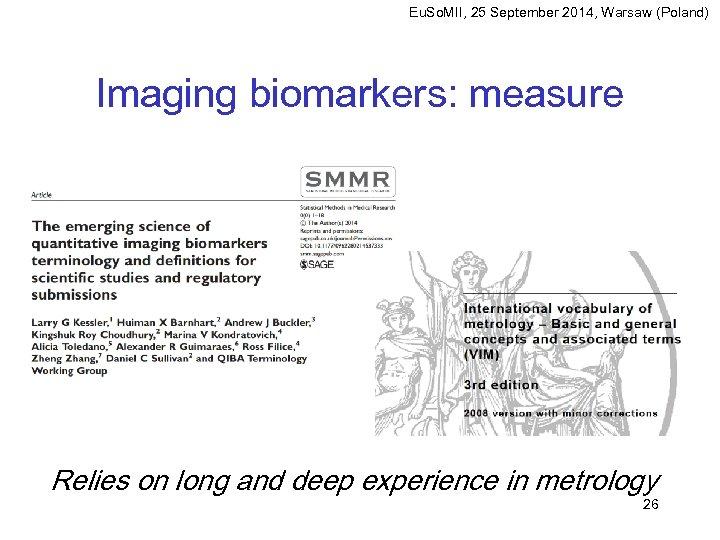 Eu. So. MII, 25 September 2014, Warsaw (Poland) Imaging biomarkers: measure Relies on long