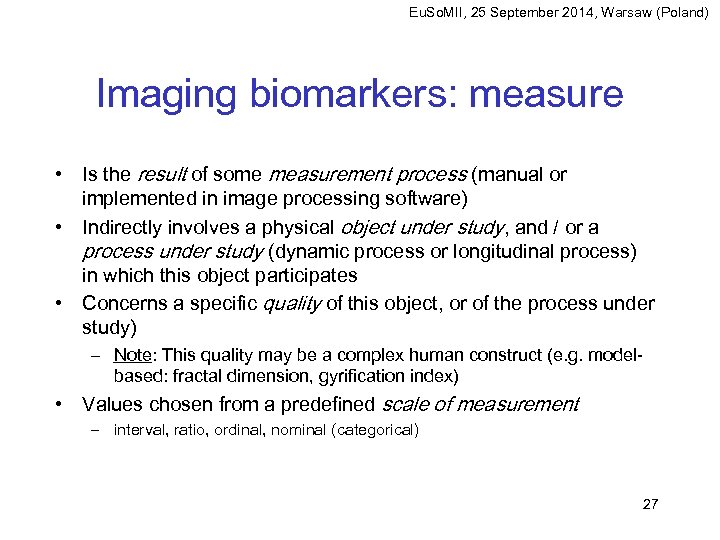 Eu. So. MII, 25 September 2014, Warsaw (Poland) Imaging biomarkers: measure • Is the