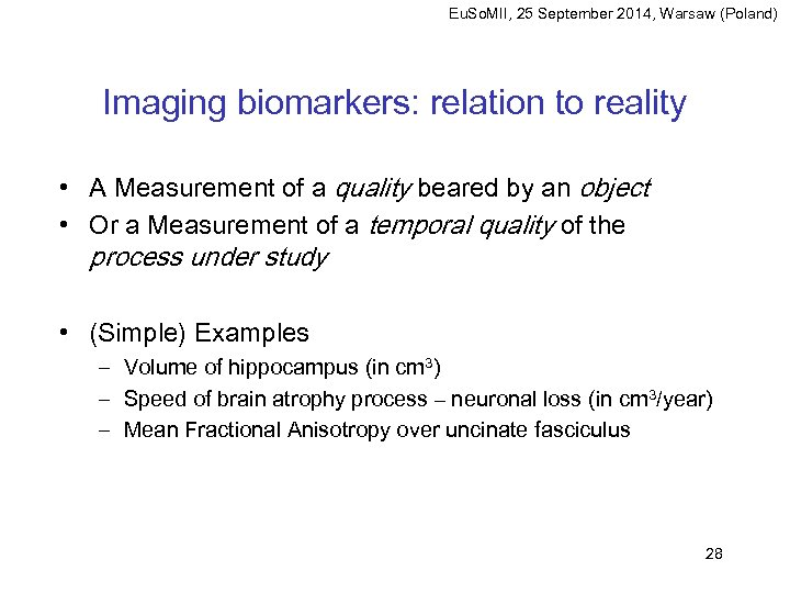 Eu. So. MII, 25 September 2014, Warsaw (Poland) Imaging biomarkers: relation to reality •