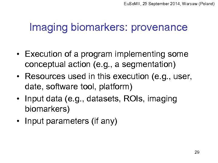 Eu. So. MII, 25 September 2014, Warsaw (Poland) Imaging biomarkers: provenance • Execution of