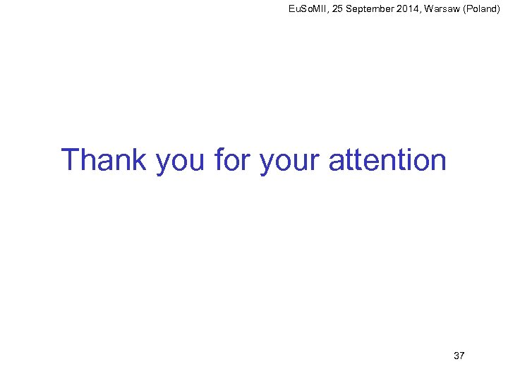 Eu. So. MII, 25 September 2014, Warsaw (Poland) Thank you for your attention 37