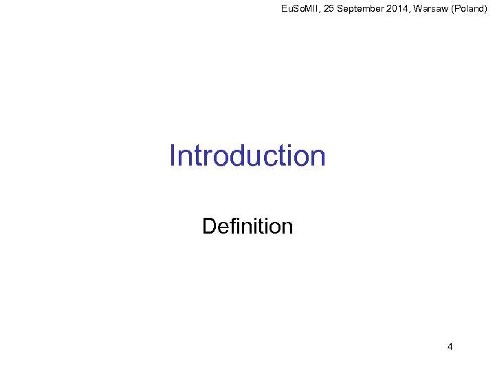 Eu. So. MII, 25 September 2014, Warsaw (Poland) Introduction Definition 4