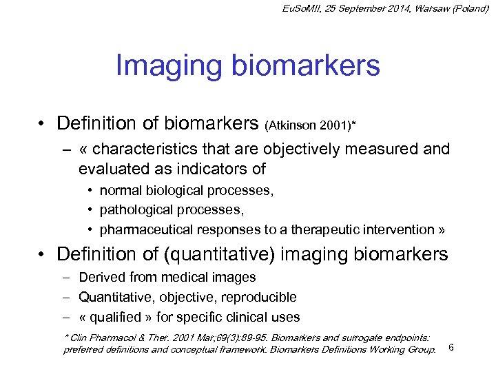 Eu. So. MII, 25 September 2014, Warsaw (Poland) Imaging biomarkers • Definition of biomarkers