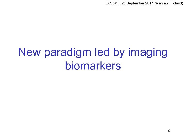 Eu. So. MII, 25 September 2014, Warsaw (Poland) New paradigm led by imaging biomarkers