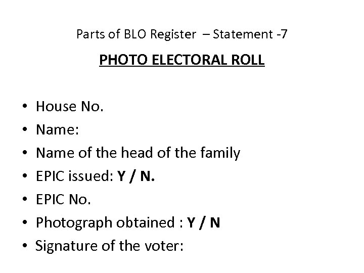 Parts of BLO Register – Statement -7 PHOTO ELECTORAL ROLL • • House No.