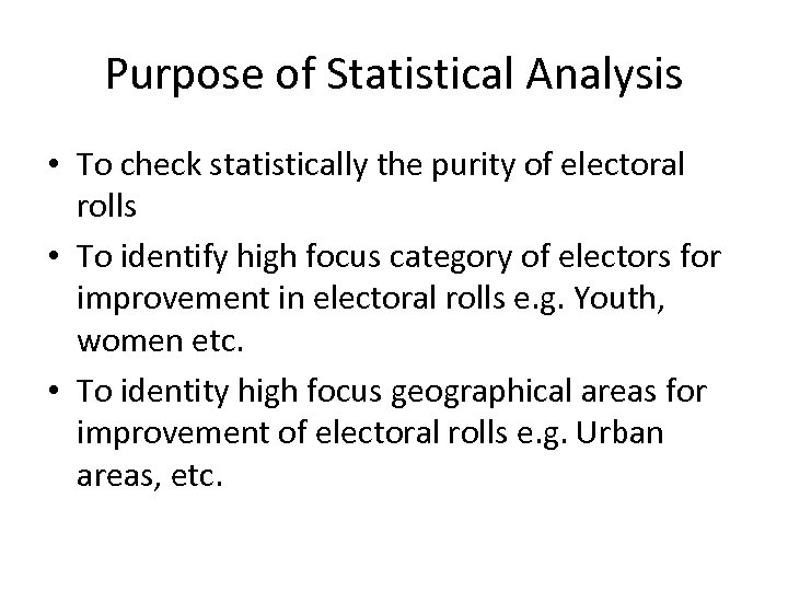 Purpose of Statistical Analysis • To check statistically the purity of electoral rolls •