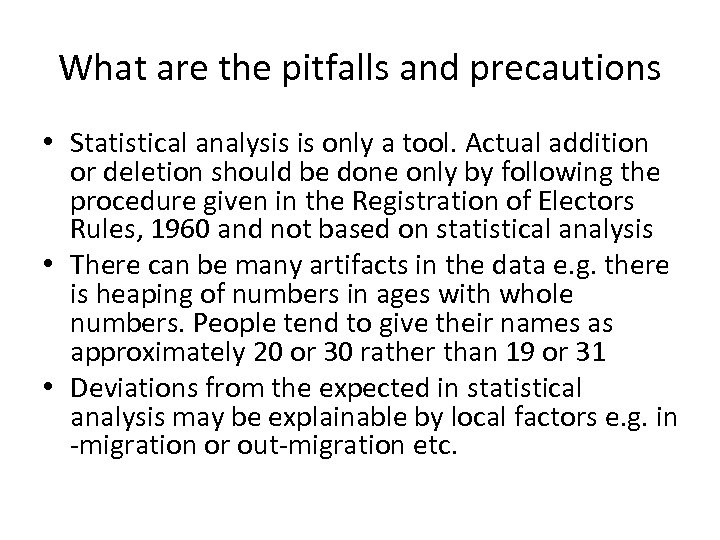 What are the pitfalls and precautions • Statistical analysis is only a tool. Actual