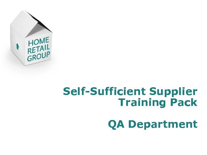 Self-Sufficient Supplier Training Pack QA Department