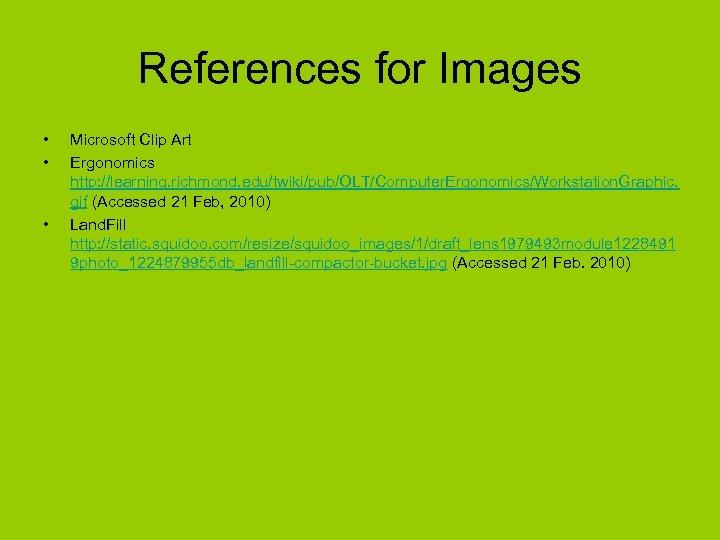 References for Images • • • Microsoft Clip Art Ergonomics http: //learning. richmond. edu/twiki/pub/OLT/Computer.
