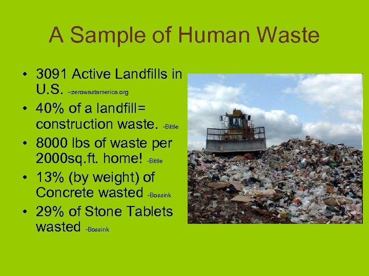 A Sample of Human Waste • 3091 Active Landfills in U. S. –zerowastamerica. org