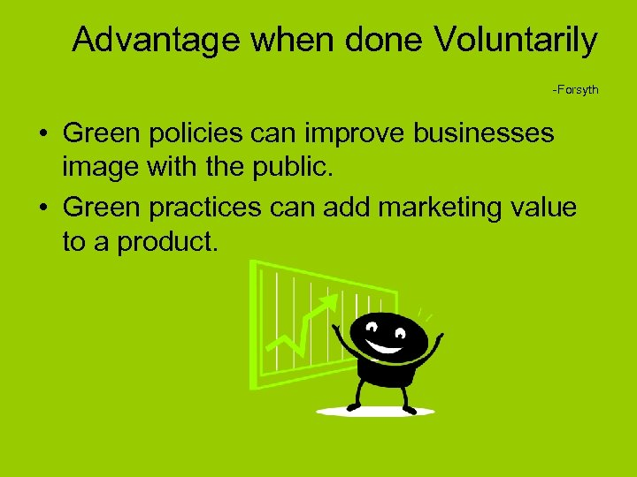 Advantage when done Voluntarily -Forsyth • Green policies can improve businesses image with the