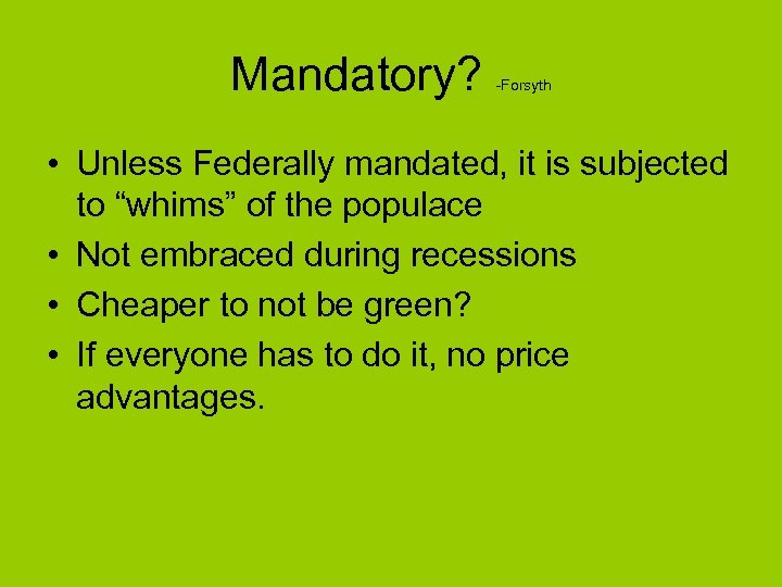 """Mandatory? -Forsyth • Unless Federally mandated, it is subjected to """"whims"""" of the populace"""