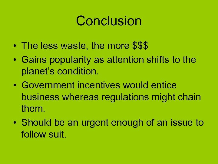 Conclusion • The less waste, the more $$$ • Gains popularity as attention shifts