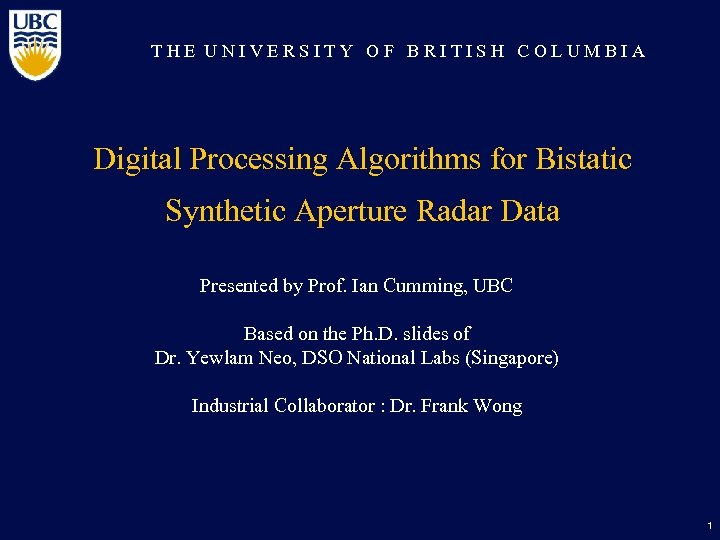 THE UNIVERSITY OF BRITISH COLUMBIA Digital Processing Algorithms for Bistatic Synthetic Aperture Radar Data
