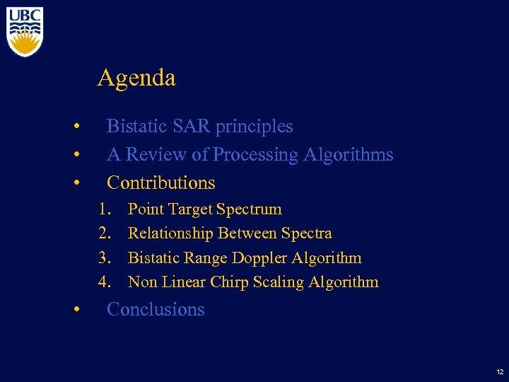 Agenda • • • Bistatic SAR principles A Review of Processing Algorithms Contributions 1.