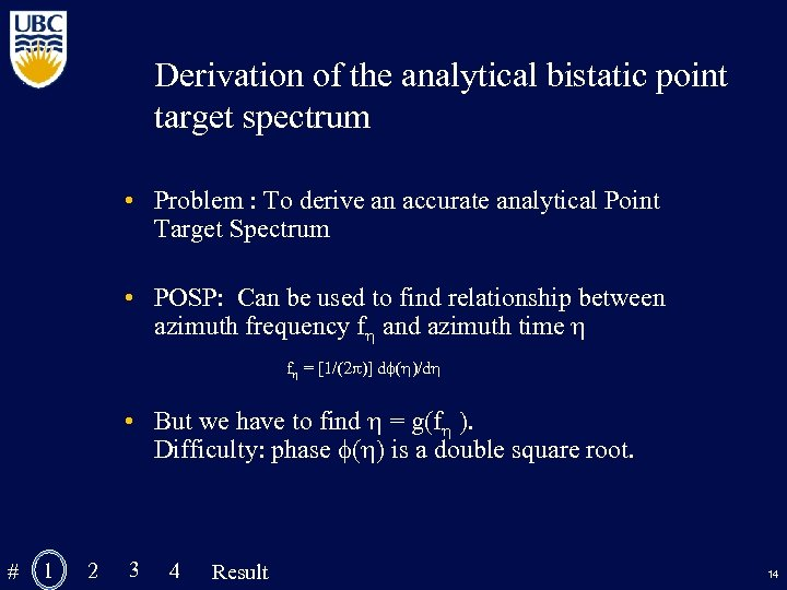 Derivation of the analytical bistatic point target spectrum • Problem : To derive an