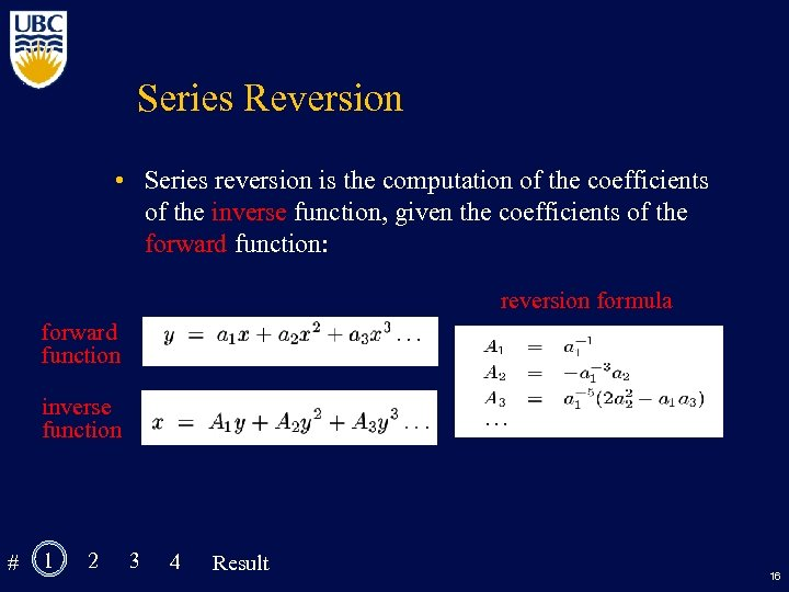 Series Reversion • Series reversion is the computation of the coefficients of the inverse